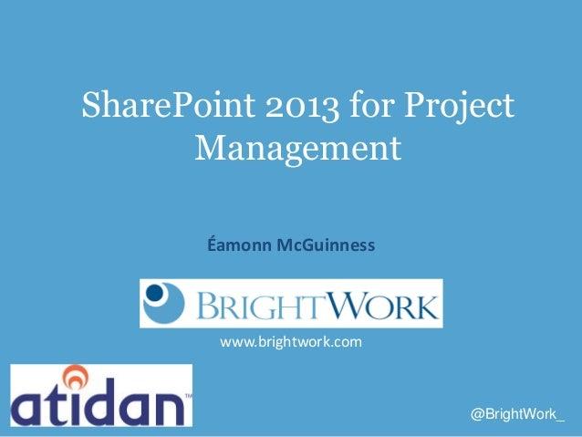 www.brightwork.com@BrightWork_SharePoint 2013 for ProjectManagementÉamonn McGuinness