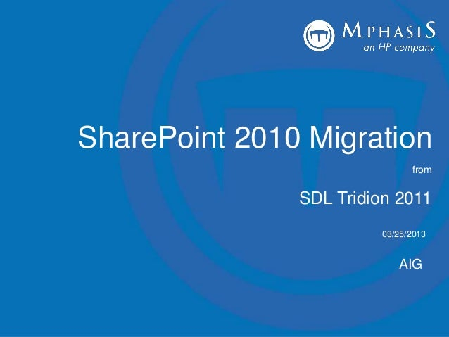 1 Mar-2013Billion and Beyond AIG SharePoint 2010 Migration from SDL Tridion 2011 03/25/2013