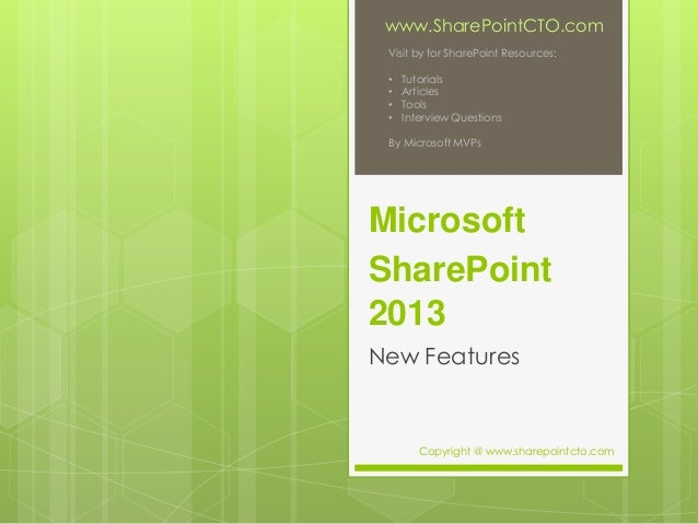 MicrosoftSharePoint2013New Featureswww.SharePointCTO.comVisit by for SharePoint Resources:• Tutorials• Articles• Tools• In...