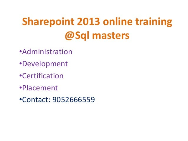 Sharepoint 2013 online training @Sql masters •Administration •Development •Certification •Placement •Contact: 9052666559
