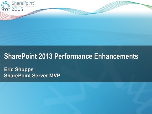 SharePoint 2013 Performance Enhancements Eric Shupps SharePoint Server MVP