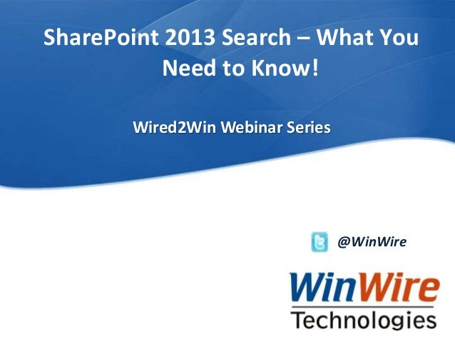 © 2010 WinWire TechnologiesWinWire Technologies, Inc. Confidential SharePoint 2013 Search – What You Need to Know! @WinWir...