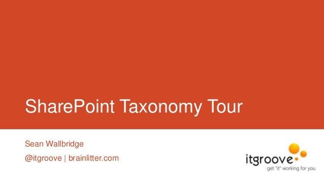 SharePoint Taxonomy Tour Sean Wallbridge @itgroove | brainlitter.com