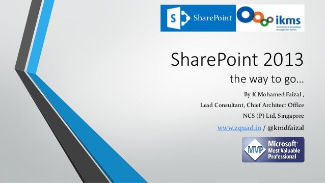 SharePointSharePoint 2013              the way to go…                   By K.Mohamed Faizal ,   Lead Consultant, Chief Arc...