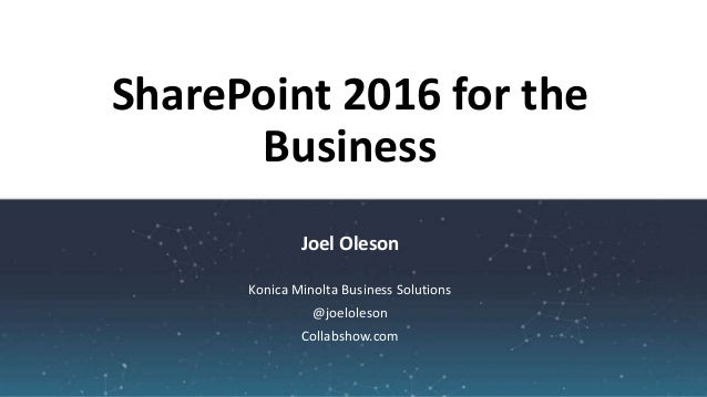 Joel Oleson SharePoint 2016 for the Business Konica Minolta Business Solutions @joeloleson Collabshow.com