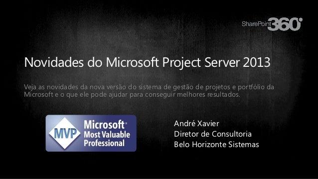 Novidades do Microsoft Project Server 2013Veja as novidades da nova versão do sistema de gestão de projetos e portfólio da...