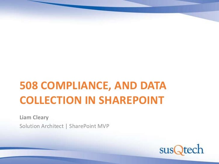 508 COMPLIANCE, AND DATACOLLECTION IN SHAREPOINTLiam ClearySolution Architect | SharePoint MVP