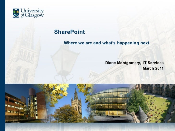 SharePoint     Where we are and what's happening next Diane Montgomery,  IT Services March 2011