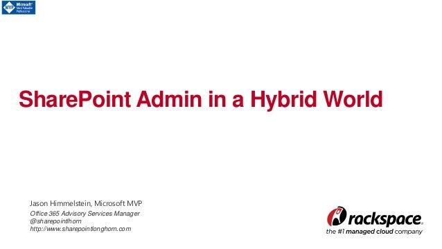 SharePoint Admin in a Hybrid World Jason Himmelstein, Microsoft MVP Office 365 Advisory Services Manager @sharepointlhorn ...