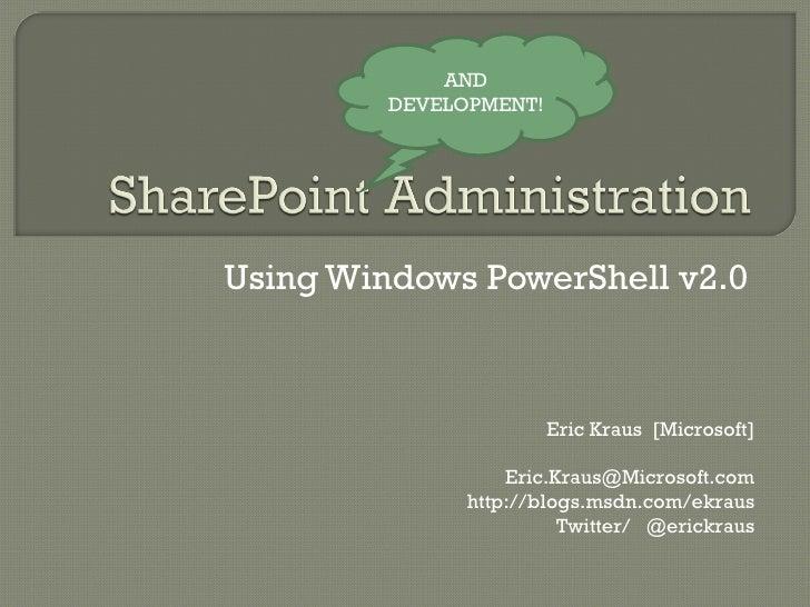 Using Windows PowerShell v2.0 Eric Kraus  [Microsoft] [email_address] http://blogs.msdn.com/ekraus Twitter/  @erickraus AN...