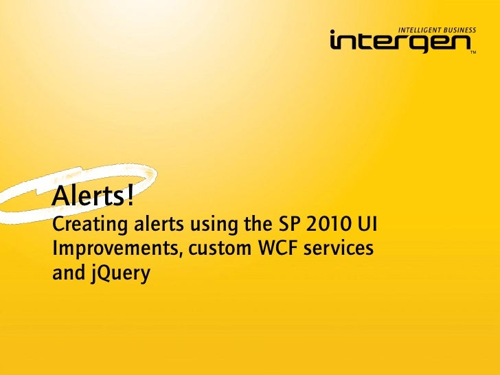 Alerts!Creating alerts using the SP 2010 UIImprovements, custom WCF servicesand jQuery