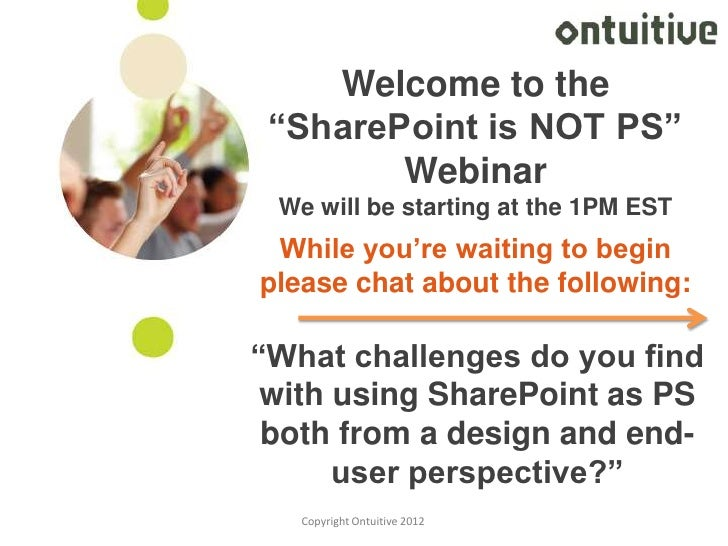 """Welcome to the """"SharePoint is NOT PS""""        Webinar We will be starting at the 1PM EST While you're waiting to beginpleas..."""