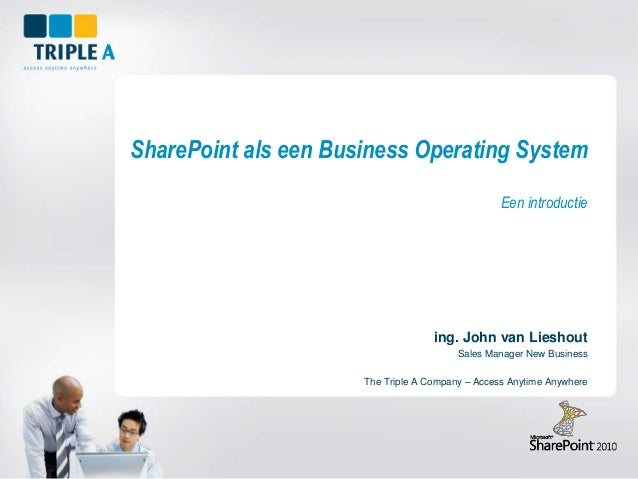 SharePoint als een Business Operating System Een introductie ing. John van Lieshout Sales Manager New Business The Triple ...