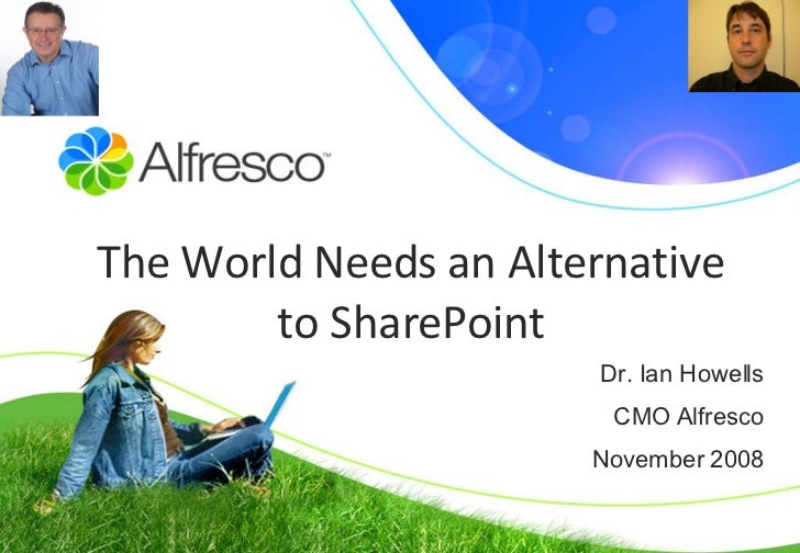 Dr. Ian Howells CMO A l fresco November 2008 The World Needs an Alternative to SharePoint