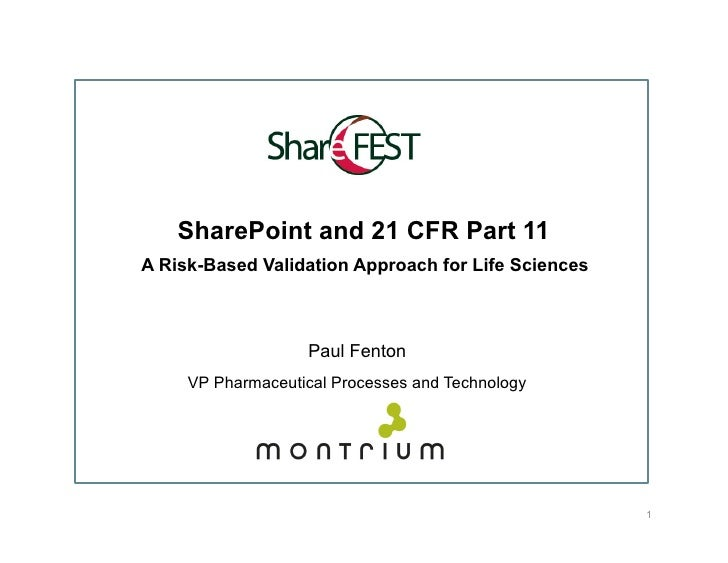 SharePoint and 21 CFR Part 11 A Risk-Based Validation Approach for Life Sciences                       Paul Fenton      VP...