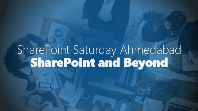 SharePoint Saturday Ahmedabad SharePoint and Beyond