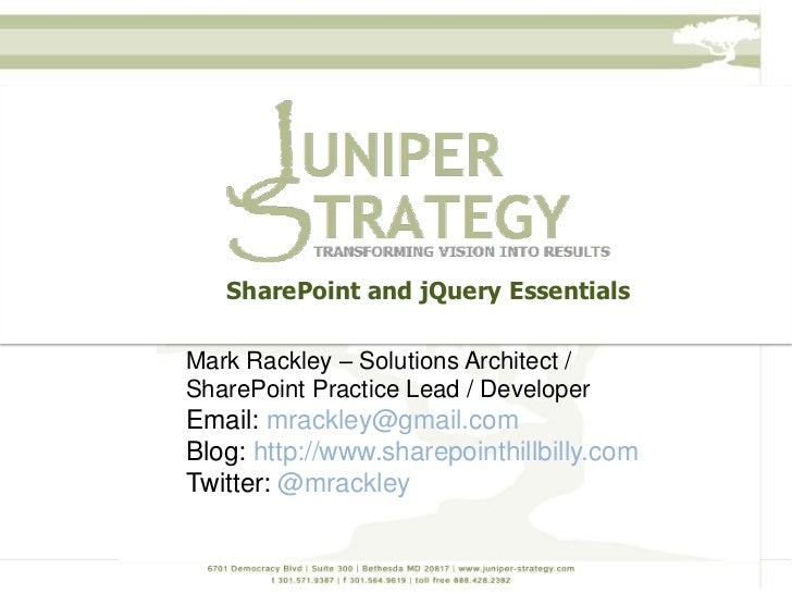 SharePoint and jQuery EssentialsMark Rackley – Solutions Architect /SharePoint Practice Lead / DeveloperEmail: mrackley@gm...