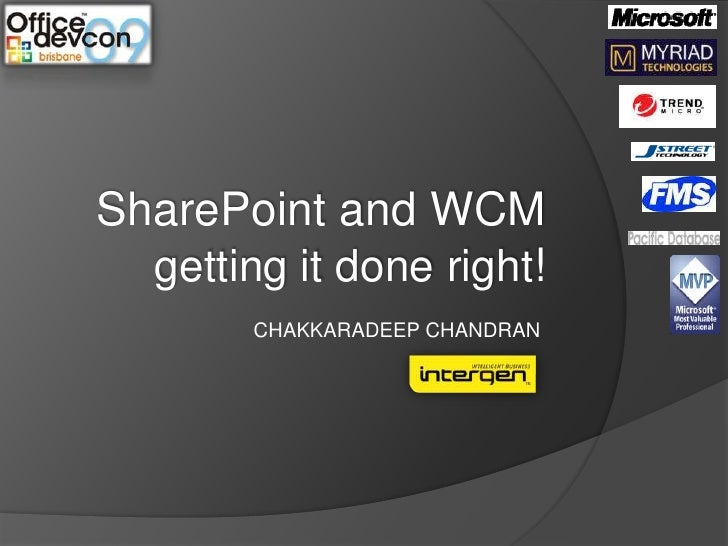 SharePoint and WCMgetting it done right!<br />CHAKKARADEEP CHANDRAN <br />