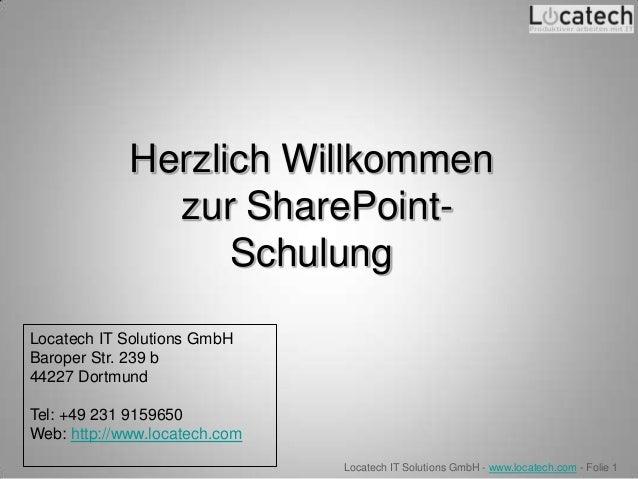 Herzlich Willkommen               zur SharePoint-                   SchulungLocatech IT Solutions GmbHBaroper Str. 239 b44...