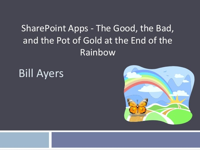 SharePoint Apps - The Good, the Bad, and the Pot of Gold at the End of the Rainbow  Bill Ayers
