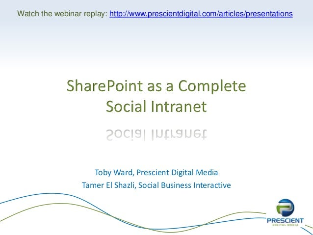 Toby Ward, Prescient Digital Media Tamer El Shazli, Social Business Interactive SharePoint as a Complete Social Intranet W...