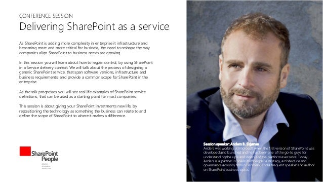 CONFERENCE SESSION  Delivering SharePoint as a service As SharePoint is adding more complexity in enterprise it infrastruc...