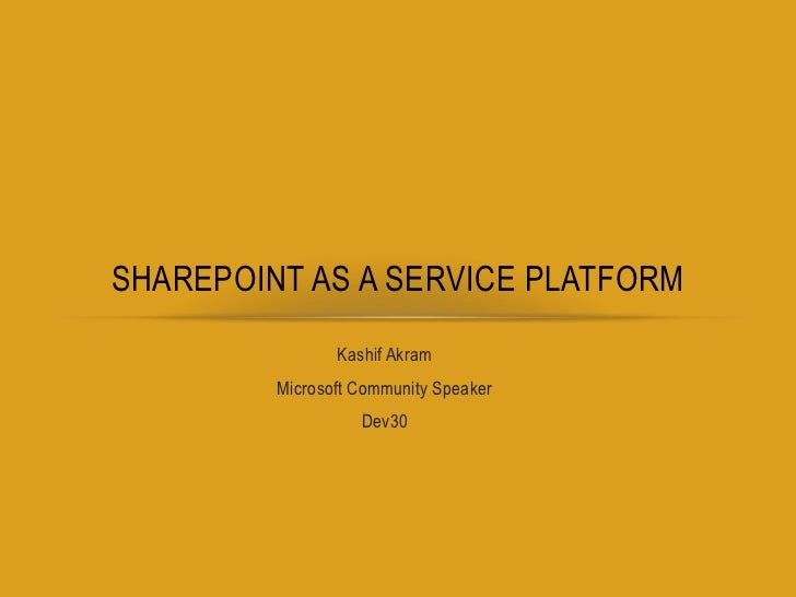 Kashif Akram <br />Microsoft Community Speaker <br />Dev30<br />SharePoint as a service platform <br />