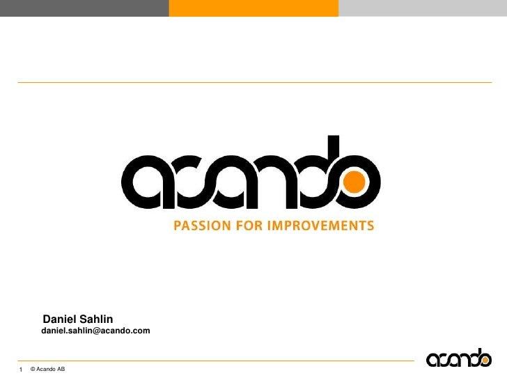 Daniel Sahlindaniel.sahlin@acando.com<br />1<br />Acando – First slide<br />