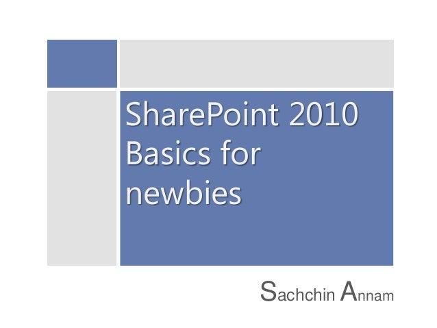 SharePoint 2010 Basics for newbies Sachchin Annam