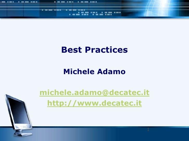 Best Practices<br />Michele Adamo<br />michele.adamo@decatec.it<br />http://www.decatec.it<br />1<br />