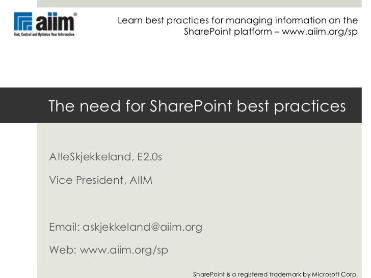Learn best practices for managing information on the SharePoint platform – www.aiim.org/sp<br />The need for SharePoint be...