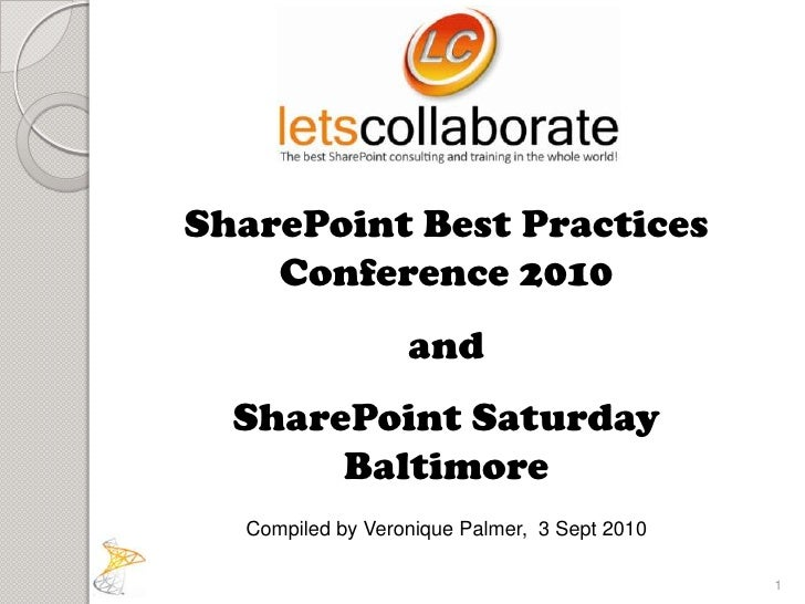 SharePoint Best Practices Conference 2010 <br />and <br />SharePoint Saturday <br />Baltimore<br />Compiled by Veronique P...