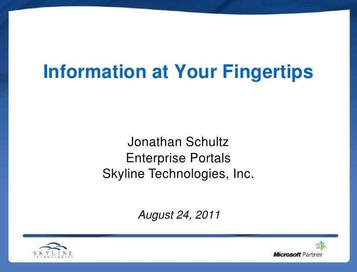 Information at Your Fingertips<br />Jonathan Schultz<br />Enterprise Portals<br />Skyline Technologies, Inc.<br />August 2...