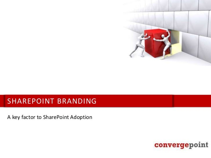 Sharepoint Branding<br />A key factor to SharePoint Adoption<br />