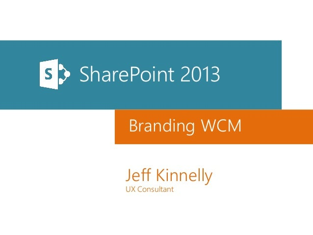 SharePoint 2013 Branding WCM Jeff Kinnelly UX Consultant