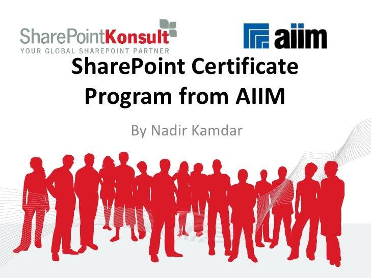 SharePoint Certificate Program from AIIM<br />By Nadir Kamdar<br />