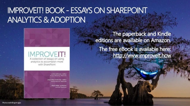 IMPROVEIT! BOOK - ESSAYS ON SHAREPOINT ANALYTICS & ADOPTION The paperback and Kindle editions are available on Amazon. The...