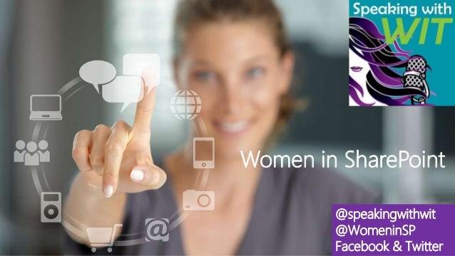 Women in SharePoint @speakingwithwit @WomeninSP Facebook & Twitter