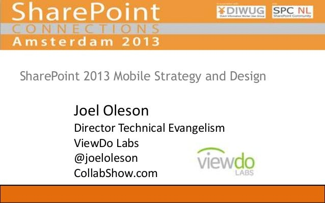 SharePoint 2013 Mobile Strategy and Design  Joel Oleson Director Technical Evangelism ViewDo Labs @joeloleson CollabShow.c...