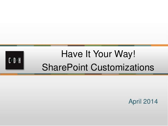 April 2014 Have It Your Way! SharePoint Customizations