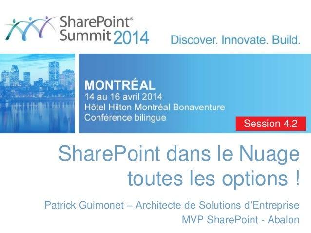 SharePoint dans le Nuage toutes les options ! Patrick Guimonet – Architecte de Solutions d'Entreprise MVP SharePoint - Aba...