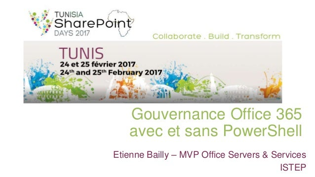 Gouvernance Office 365 avec et sans PowerShell Etienne Bailly – MVP Office Servers & Services ISTEP