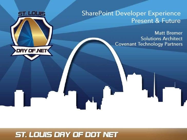 SharePoint Developer Experience <br />Present & Future <br />Matt Bremer<br />Solutions Architect<br />Covenant Technology...