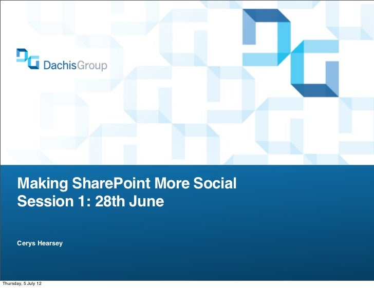 Making SharePoint More Social       Session 1: 28th June       Cerys HearseyThursday, 5 July 12