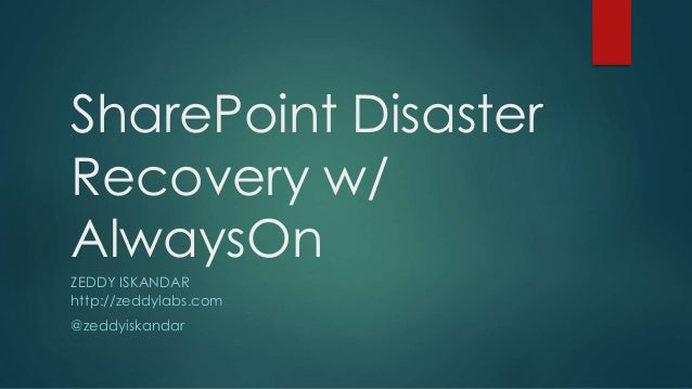 SharePoint Disaster Recovery w/ AlwaysOn ZEDDY ISKANDAR http://zeddylabs.com @zeddyiskandar