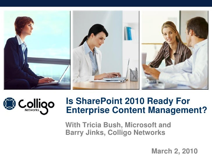 Is SharePoint 2010 Ready For Enterprise Content Management? With Tricia Bush, Microsoft and Barry Jinks, Colligo Networks ...