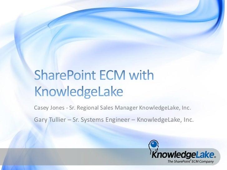 Casey Jones - Sr. Regional Sales Manager KnowledgeLake, Inc.Gary Tullier – Sr. Systems Engineer – KnowledgeLake, Inc.