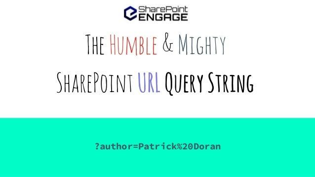 TheHumble&Mighty SharePointURLQueryString ?author=Patrick%20Doran