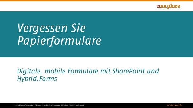 mission possibleSharePoint@Enterprise - Digitale, mobile Formulare mit SharePoint und Hybrid.Forms Vergessen Sie Papierfor...
