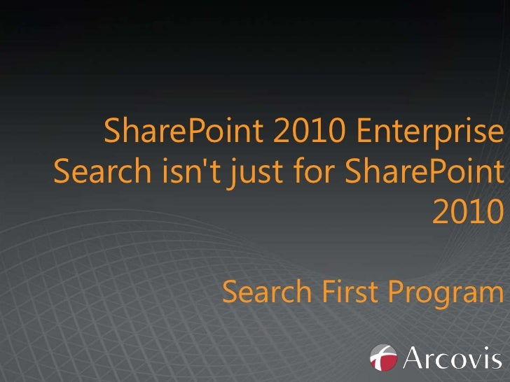 SharePoint 2010 Enterprise Search isn't just for SharePoint 2010<br />Search First Program<br />